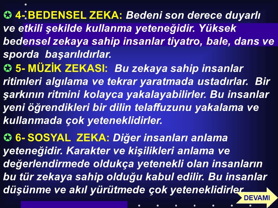 57  4- BEDENSEL ZEKA: Bedeni son derece duyarlı ve etkili şekilde kullanma yeteneğidir.