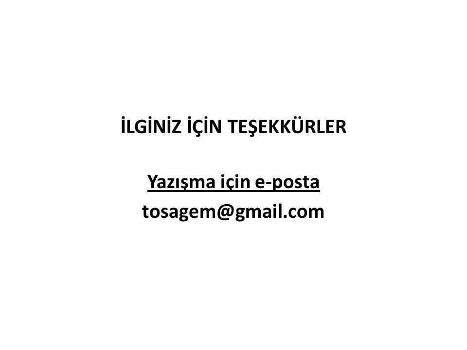İLGİNİZ İÇİN TEŞEKKÜRLER Yazışma için e-posta tosagem@gmail.com