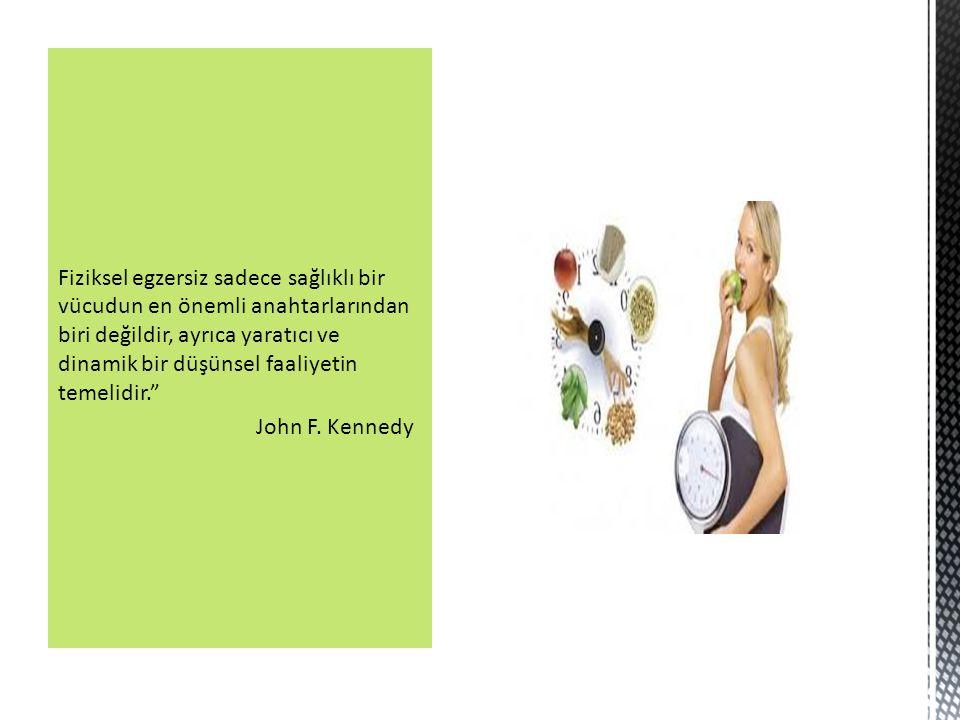 Fiziksel egzersiz sadece sağlıklı bir vücudun en önemli anahtarlarından biri değildir, ayrıca yaratıcı ve dinamik bir düşünsel faaliyetin temelidir. John F.