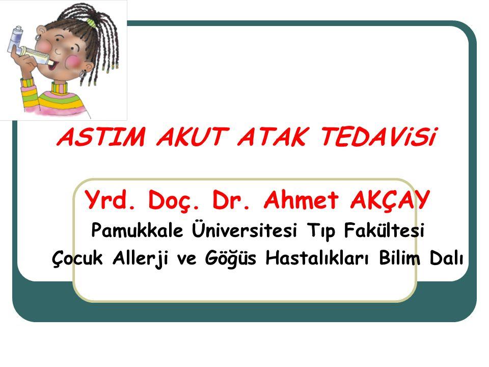 ASTIM AKUT ATAK TEDAViSi Yrd. Doç. Dr. Ahmet AKÇAY Pamukkale Üniversitesi Tıp Fakültesi Çocuk Allerji ve Göğüs Hastalıkları Bilim Dalı