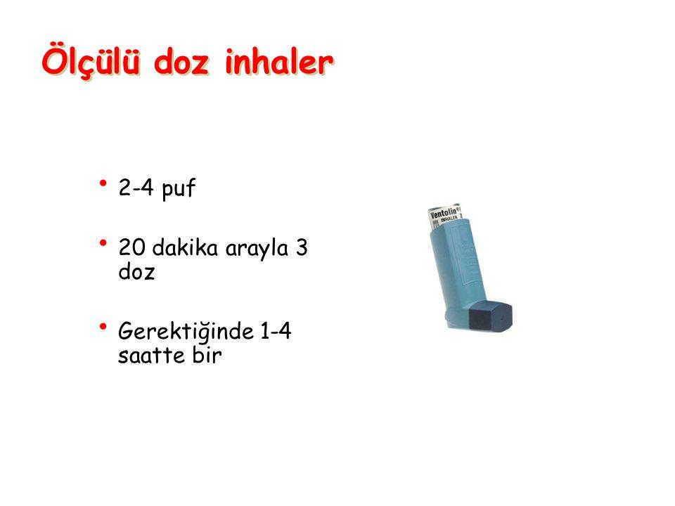 2-4 puf 20 dakika arayla 3 doz Gerektiğinde 1-4 saatte bir Ölçülü doz inhaler