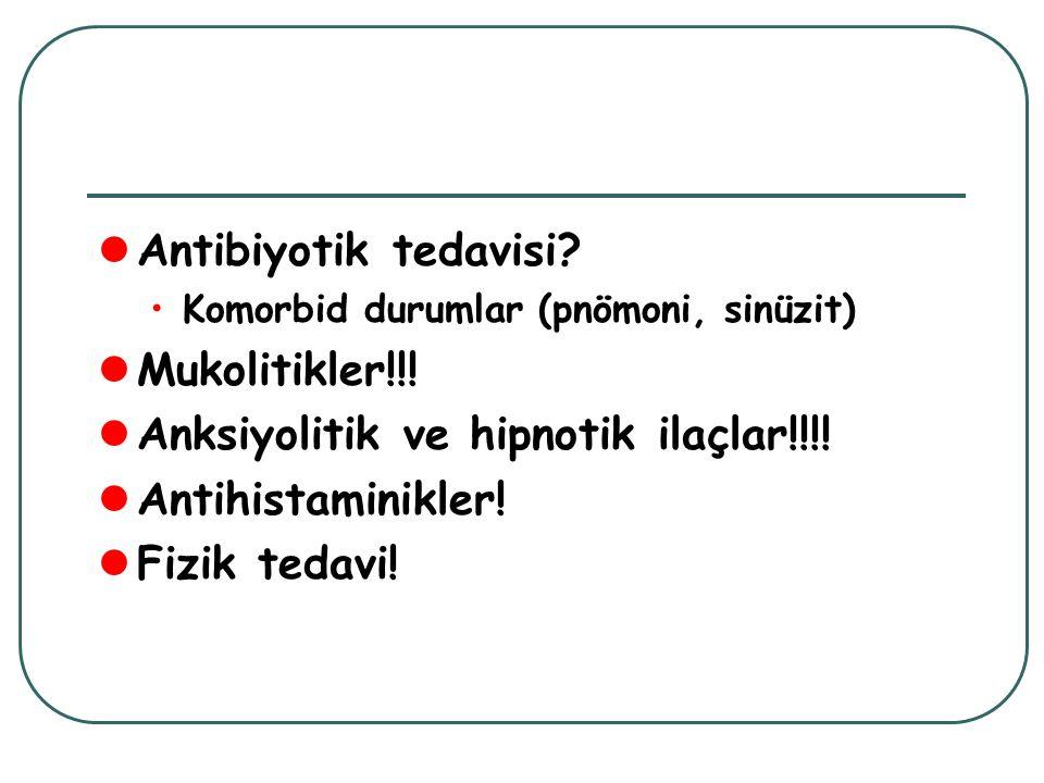 Antibiyotik tedavisi? Komorbid durumlar (pnömoni, sinüzit) Mukolitikler!!! Anksiyolitik ve hipnotik ilaçlar!!!! Antihistaminikler! Fizik tedavi!