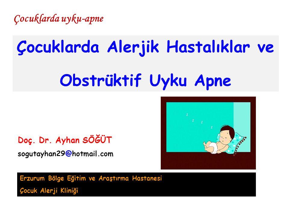 Çocuklarda Alerjik Hastalıklar ve Obstrüktif Uyku Apne Çocuklarda uyku-apne Doç. Dr. Ayhan SÖĞÜT sogutayhan29@hotmail.com Erzurum Bölge Eğitim ve Araş