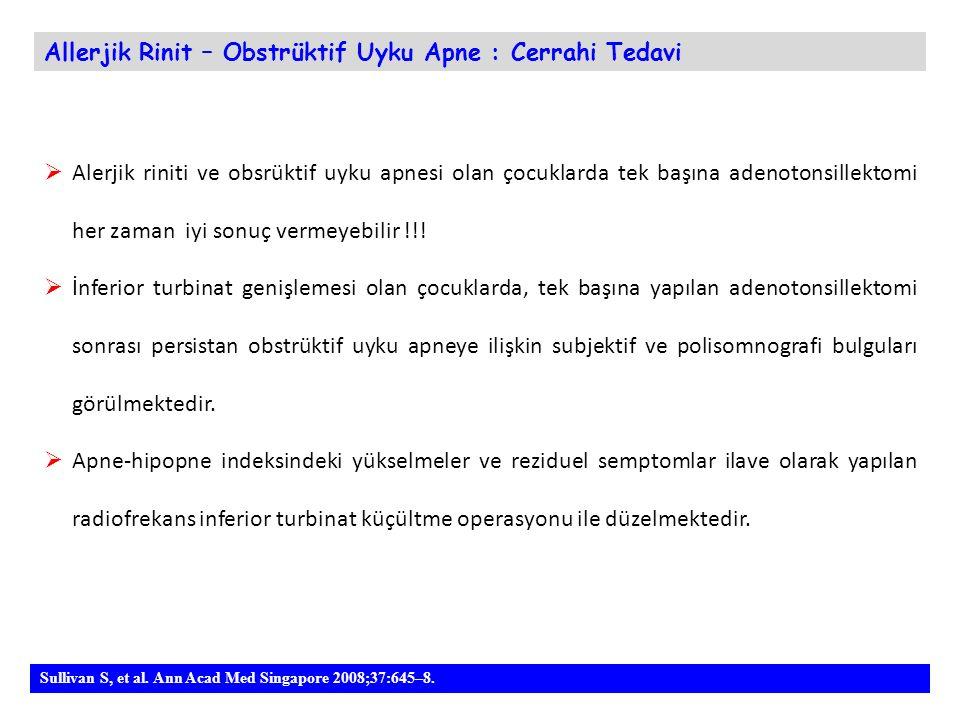 Sullivan S, et al. Ann Acad Med Singapore 2008;37:645–8.  Alerjik riniti ve obsrüktif uyku apnesi olan çocuklarda tek başına adenotonsillektomi her z