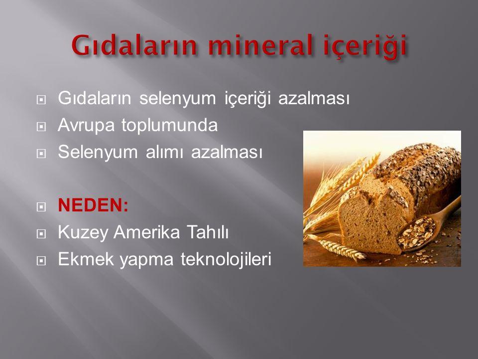  Gıdaların selenyum içeriği azalması  Avrupa toplumunda  Selenyum alımı azalması  NEDEN:  Kuzey Amerika Tahılı  Ekmek yapma teknolojileri