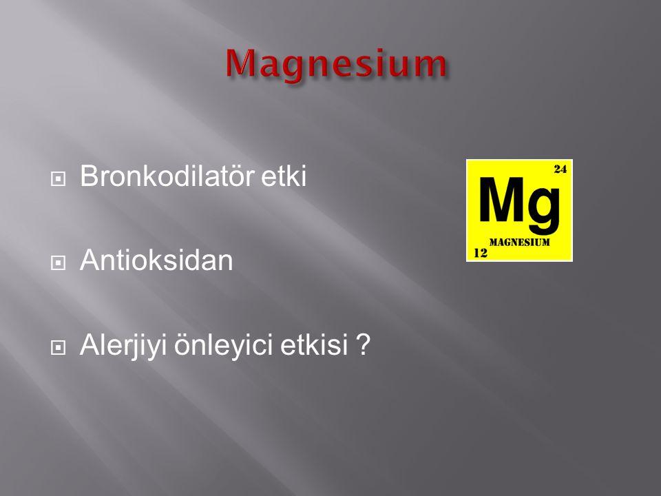  Bronkodilatör etki  Antioksidan  Alerjiyi önleyici etkisi ?