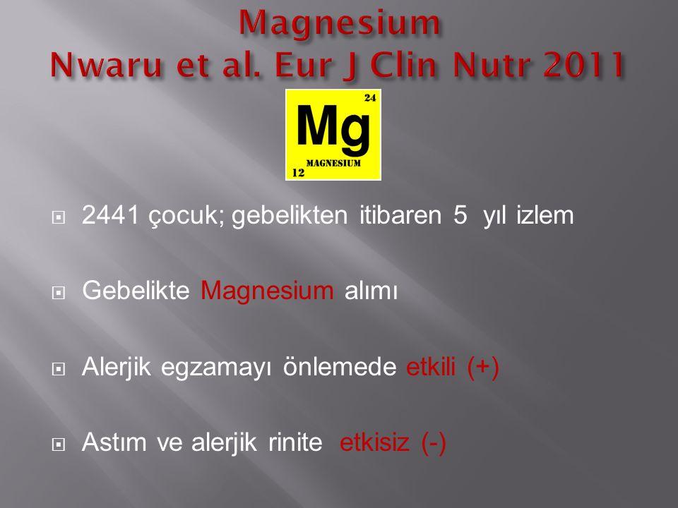  2441 çocuk; gebelikten itibaren 5 yıl izlem  Gebelikte Magnesium alımı  Alerjik egzamayı önlemede etkili (+)  Astım ve alerjik rinite etkisiz (-)