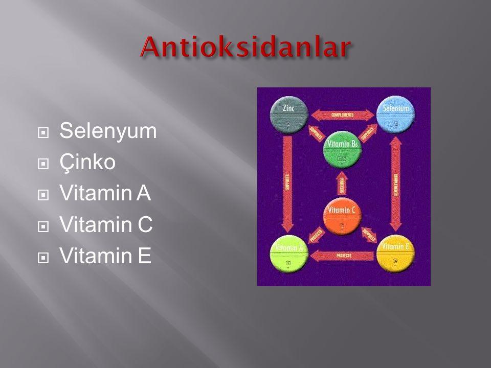  Selenyum  Çinko  Vitamin A  Vitamin C  Vitamin E