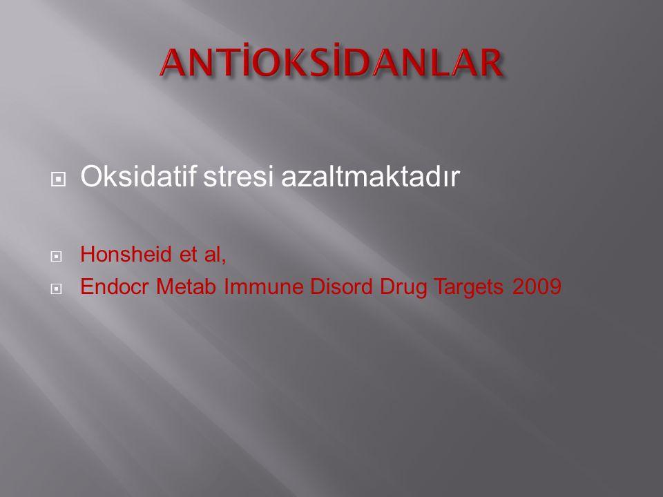  Oksidatif stresi azaltmaktadır  Honsheid et al,  Endocr Metab Immune Disord Drug Targets 2009