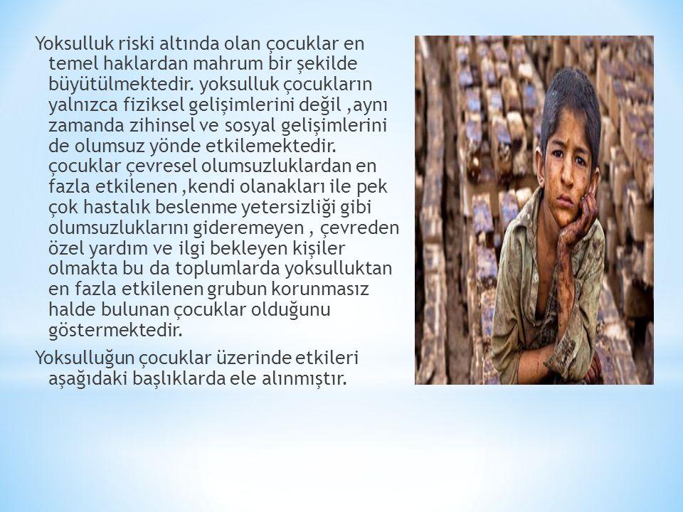 Yoksulluk riski altında olan çocuklar en temel haklardan mahrum bir şekilde büyütülmektedir.