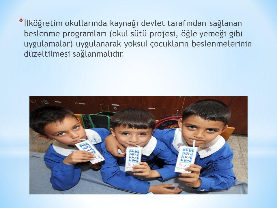 * İlköğretim okullarında kaynağı devlet tarafından sağlanan beslenme programları (okul sütü projesi, öğle yemeği gibi uygulamalar) uygulanarak yoksul çocukların beslenmelerinin düzeltilmesi sağlanmalıdır.