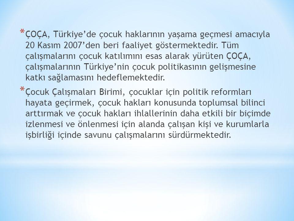 * ÇOÇA, Türkiye'de çocuk haklarının yaşama geçmesi amacıyla 20 Kasım 2007'den beri faaliyet göstermektedir. Tüm çalışmalarını çocuk katılımını esas al