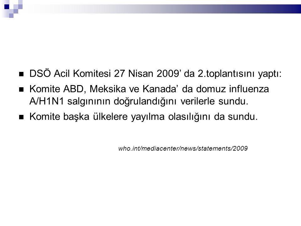 DSÖ Acil Komitesi 27 Nisan 2009' da 2.toplantısını yaptı: Komite ABD, Meksika ve Kanada' da domuz influenza A/H1N1 salgınının doğrulandığını verilerle sundu.