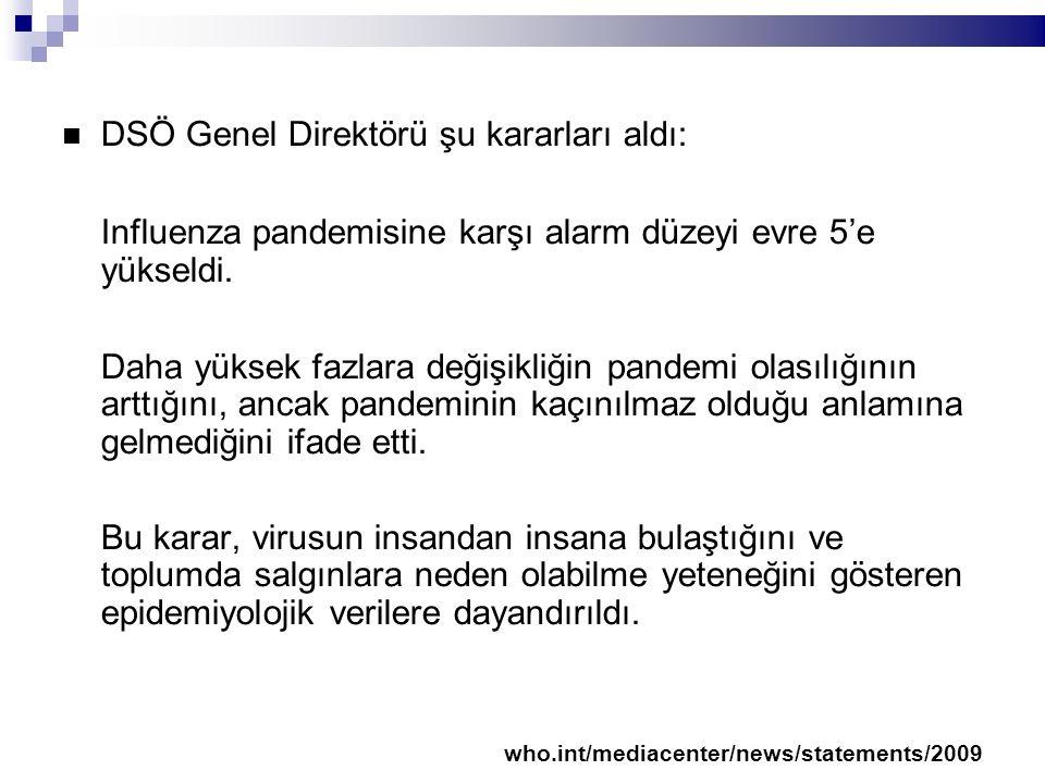 DSÖ Genel Direktörü şu kararları aldı: Influenza pandemisine karşı alarm düzeyi evre 5'e yükseldi.