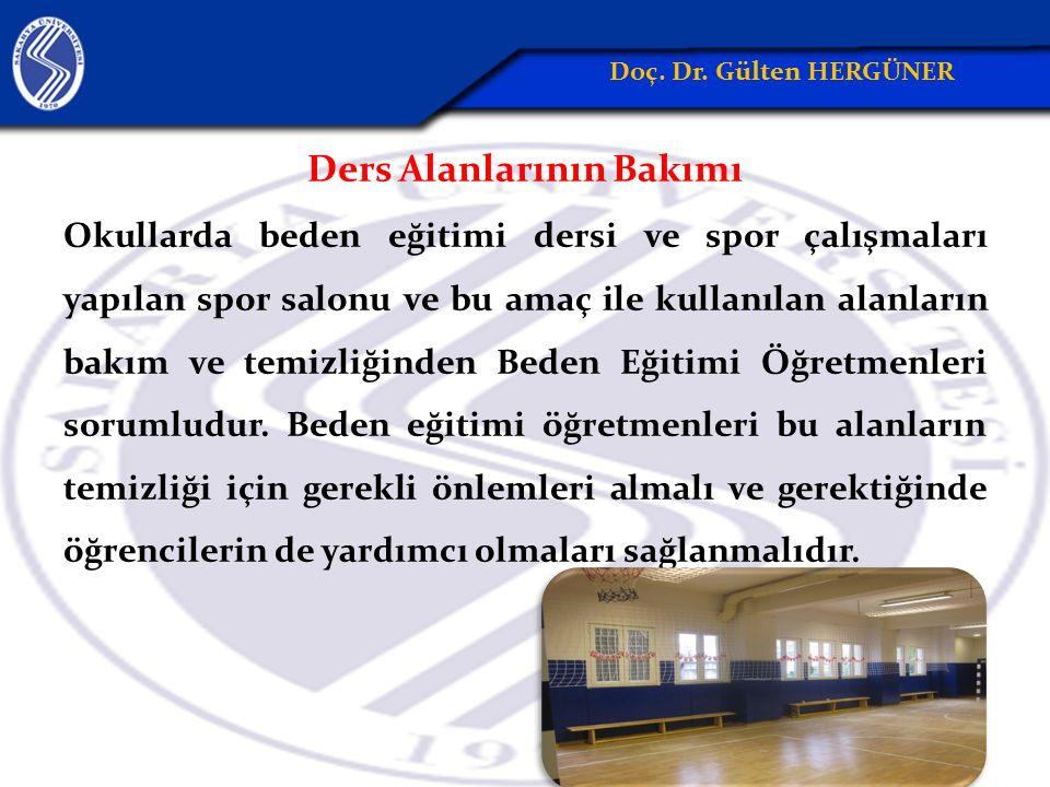 Ders Alanlarının Bakımı Okullarda beden eğitimi dersi ve spor çalışmaları yapılan spor salonu ve bu amaç ile kullanılan alanların bakım ve temizliğinden Beden Eğitimi Öğretmenleri sorumludur.