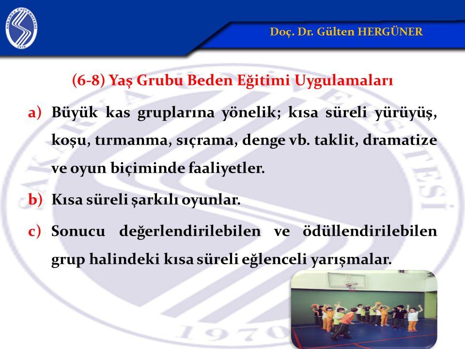 (6-8) Yaş Grubu Beden Eğitimi Uygulamaları a)Büyük kas gruplarına yönelik; kısa süreli yürüyüş, koşu, tırmanma, sıçrama, denge vb.