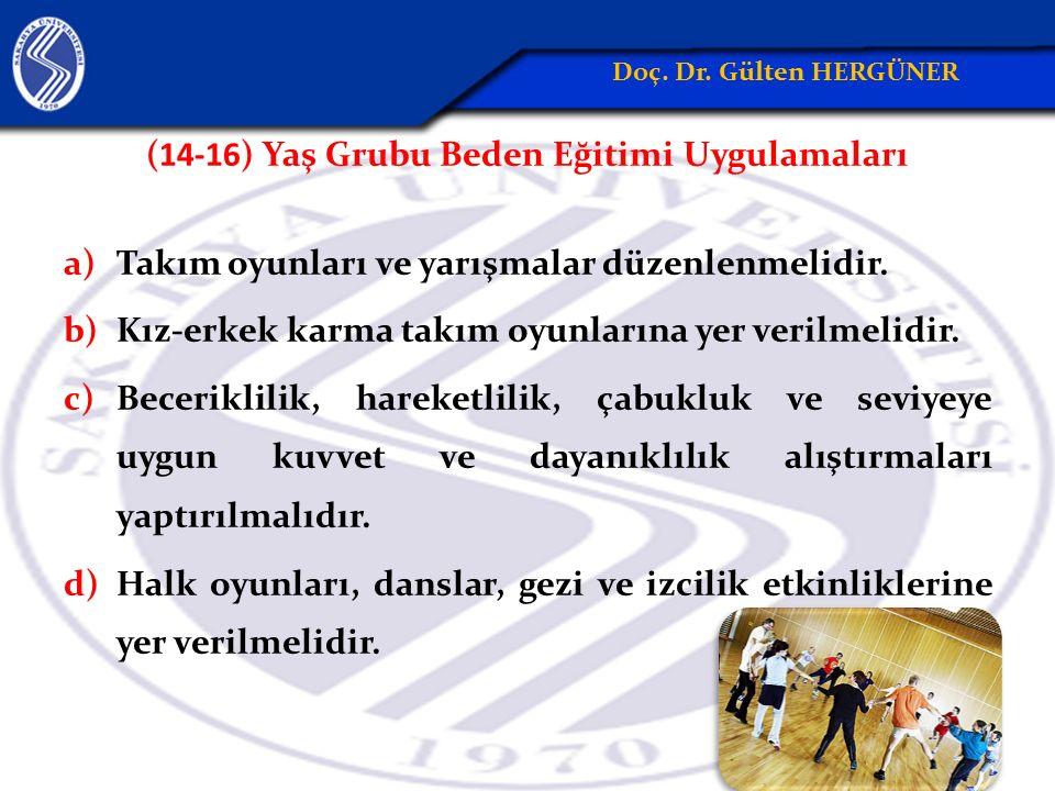 (14-16) Yaş Grubu Beden Eğitimi Uygulamaları a)Takım oyunları ve yarışmalar düzenlenmelidir.