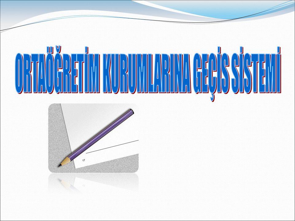 GİRİŞ Ortaöğretim Kurumlarına Geçiş Sistemi, 2007-2008 eğitim-öğretim yılından başlayarak uygulamaya konulmuş bulunmaktadır.