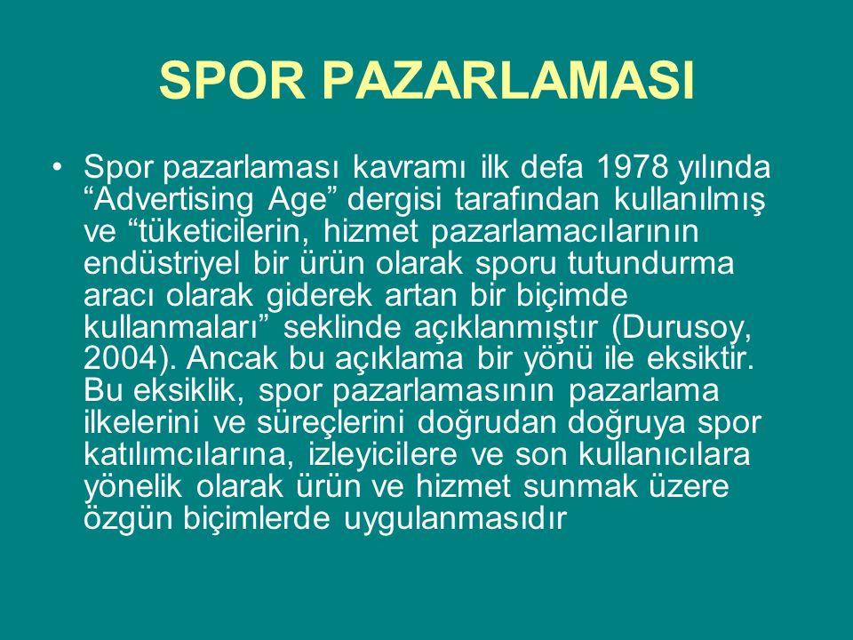 """SPOR PAZARLAMASI Spor pazarlaması kavramı ilk defa 1978 yılında """"Advertising Age"""" dergisi tarafından kullanılmış ve """"tüketicilerin, hizmet pazarlamacı"""