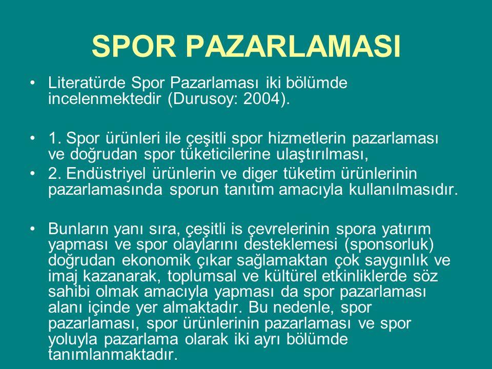 SPOR PAZARLAMASI Literatürde Spor Pazarlaması iki bölümde incelenmektedir (Durusoy: 2004). 1. Spor ürünleri ile çeşitli spor hizmetlerin pazarlaması v
