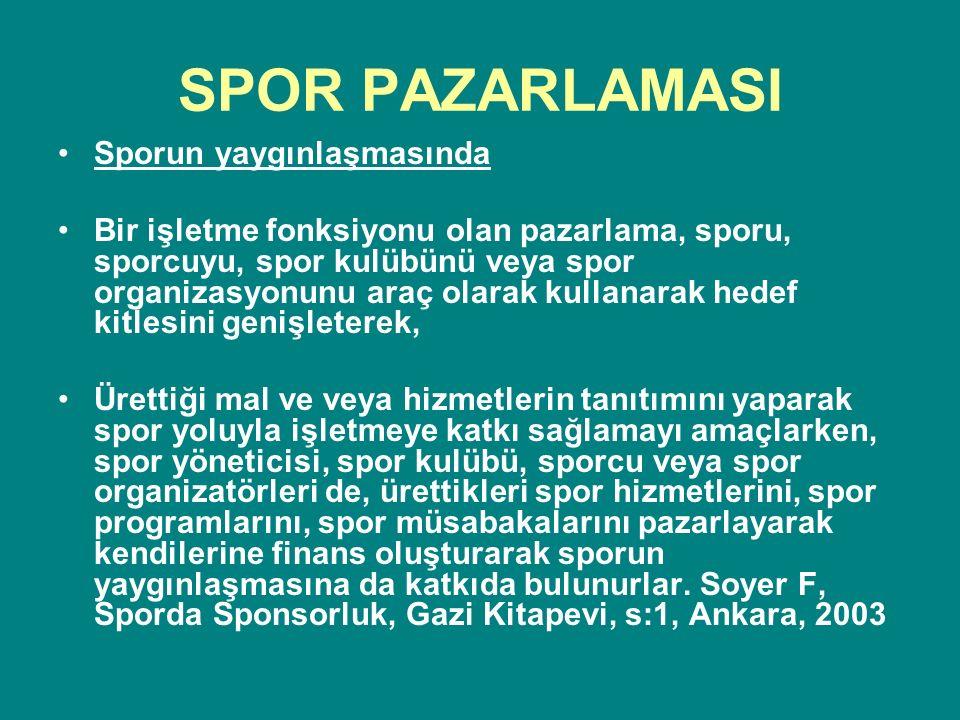 SPOR PAZARLAMASI Sporun yaygınlaşmasında Bir işletme fonksiyonu olan pazarlama, sporu, sporcuyu, spor kulübünü veya spor organizasyonunu araç olarak k