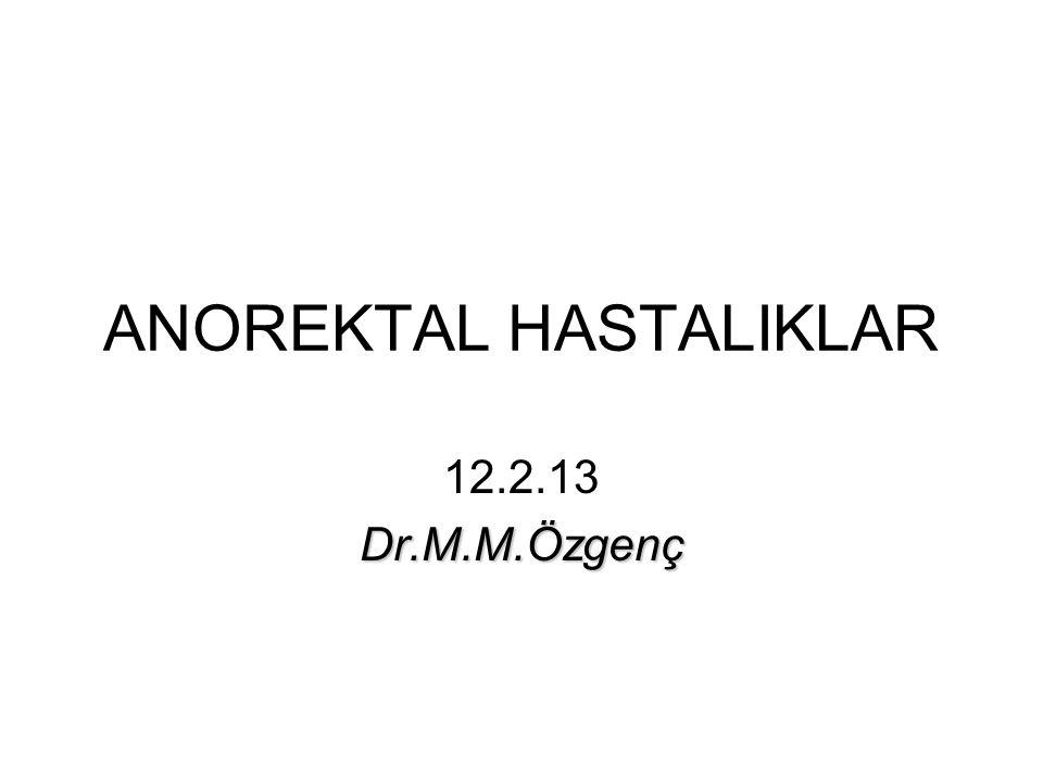 SUNUM PLANI Anatomi&FM şekilleri Patolojiler –Anal katlantı –Hemoroid –Kriptit –Anal fissür –Anal fistül –Anorektal abse –Rektal Prolapsus –Anorektal Tümör –Rektovajinal Fistül Proktit –K.Aküninata –Gonore –Klamidya –Sifiliz –Herpes –AİDS Rektal yabancı cisim Anal kaşıntı Pilonidal sinüs Hidroadenitiz supr.