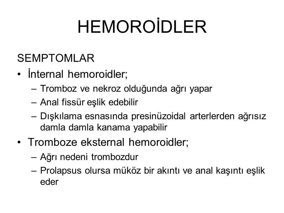 HEMOROİDLER SEMPTOMLAR İnternal hemoroidler; –Tromboz ve nekroz olduğunda ağrı yapar –Anal fissür eşlik edebilir –Dışkılama esnasında presinüzoidal ar
