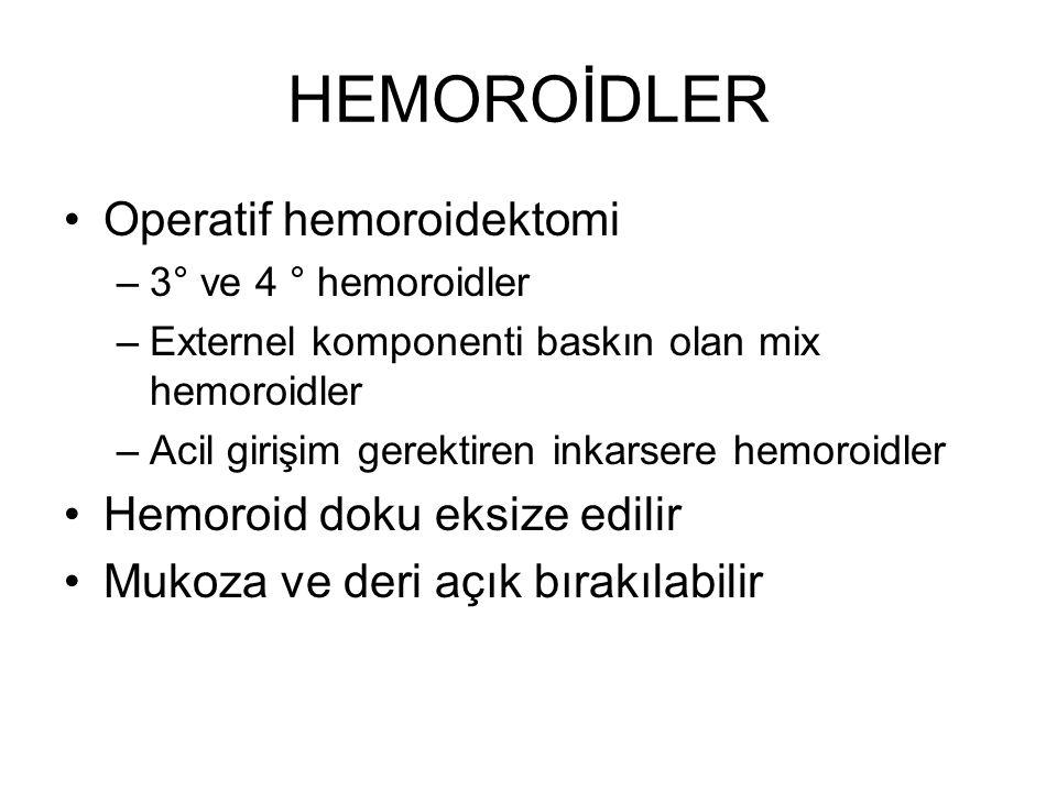 HEMOROİDLER Operatif hemoroidektomi –3° ve 4 ° hemoroidler –Externel komponenti baskın olan mix hemoroidler –Acil girişim gerektiren inkarsere hemoroi