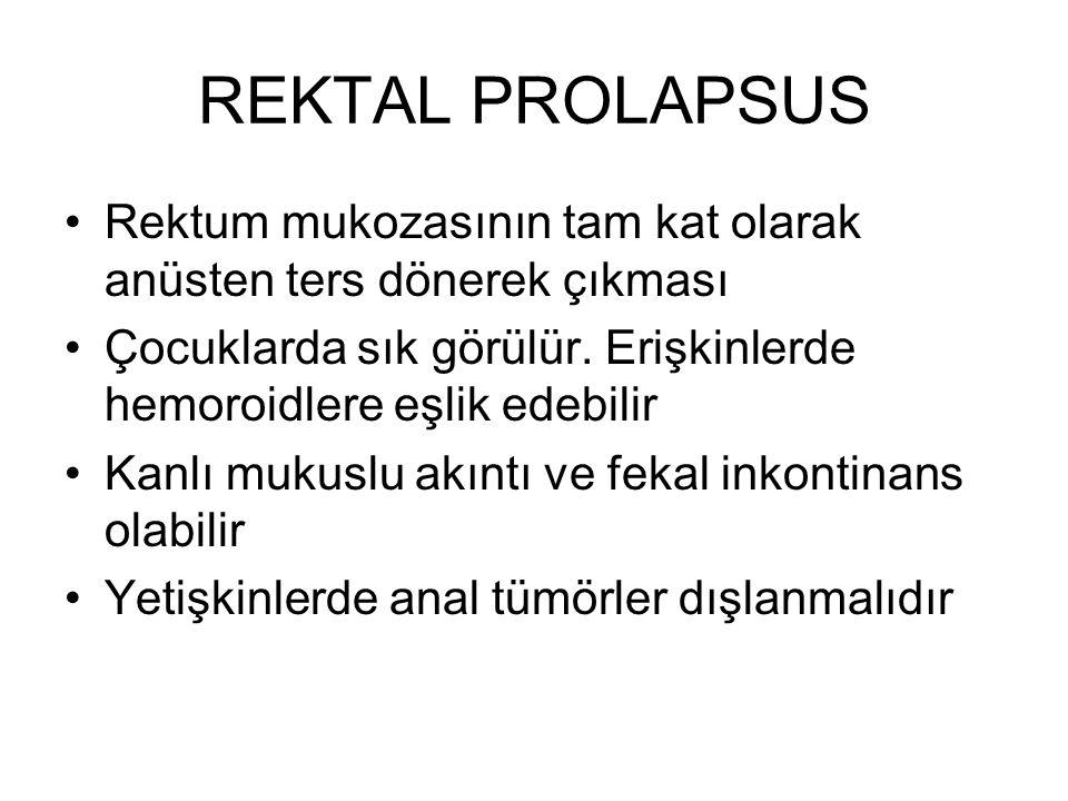 REKTAL PROLAPSUS Rektum mukozasının tam kat olarak anüsten ters dönerek çıkması Çocuklarda sık görülür. Erişkinlerde hemoroidlere eşlik edebilir Kanlı