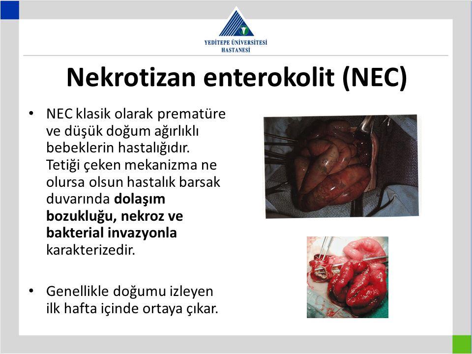 Nekrotizan enterokolit (NEC) NEC klasik olarak prematüre ve düşük doğum ağırlıklı bebeklerin hastalığıdır.