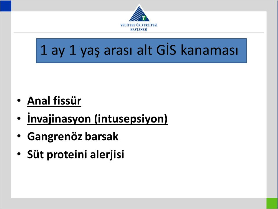 Anal fissür İnvajinasyon (intusepsiyon) Gangrenöz barsak Süt proteini alerjisi 1 ay 1 yaş arası alt GİS kanaması