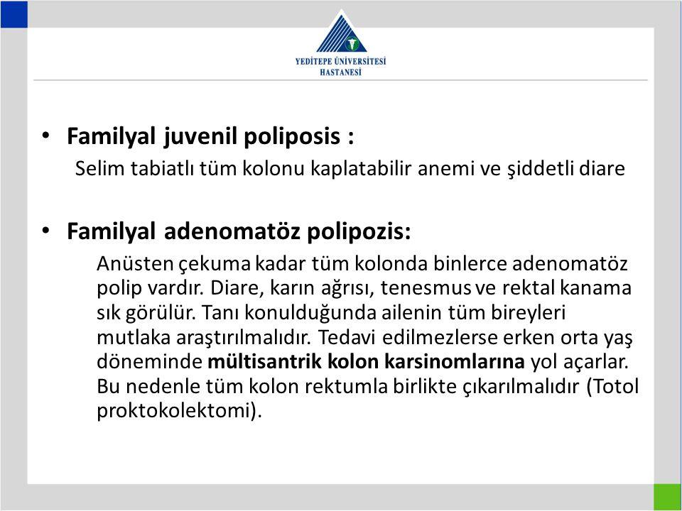 Familyal juvenil poliposis : Selim tabiatlı tüm kolonu kaplatabilir anemi ve şiddetli diare Familyal adenomatöz polipozis: Anüsten çekuma kadar tüm kolonda binlerce adenomatöz polip vardır.