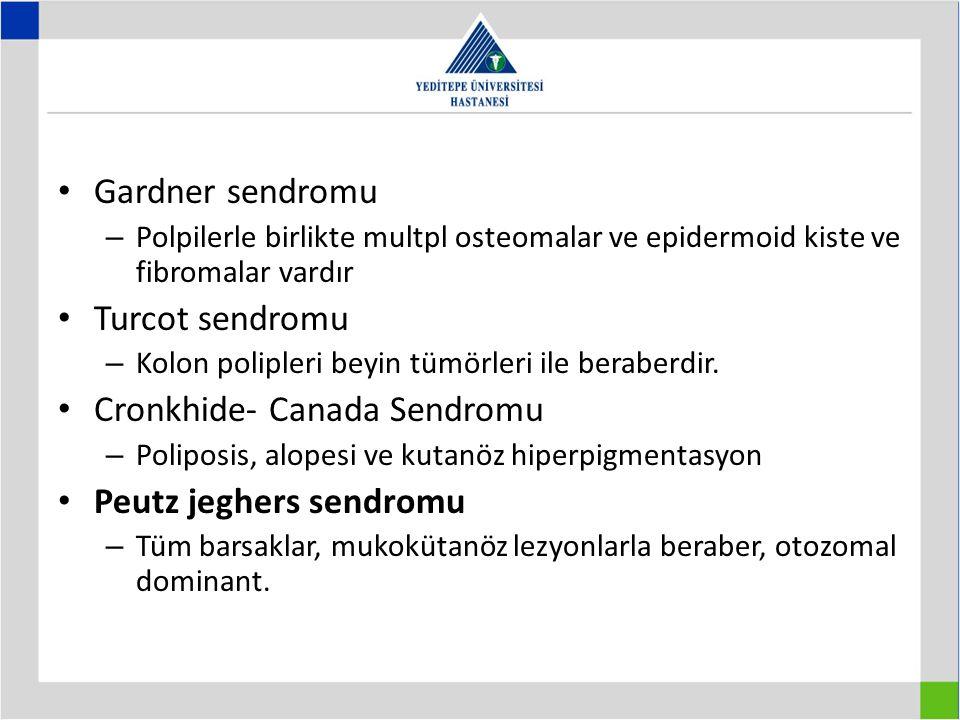 Gardner sendromu – Polpilerle birlikte multpl osteomalar ve epidermoid kiste ve fibromalar vardır Turcot sendromu – Kolon polipleri beyin tümörleri il