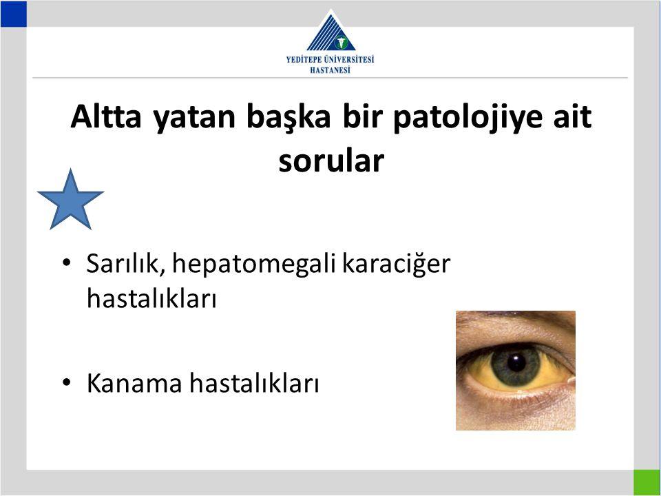 Altta yatan başka bir patolojiye ait sorular Sarılık, hepatomegali karaciğer hastalıkları Kanama hastalıkları