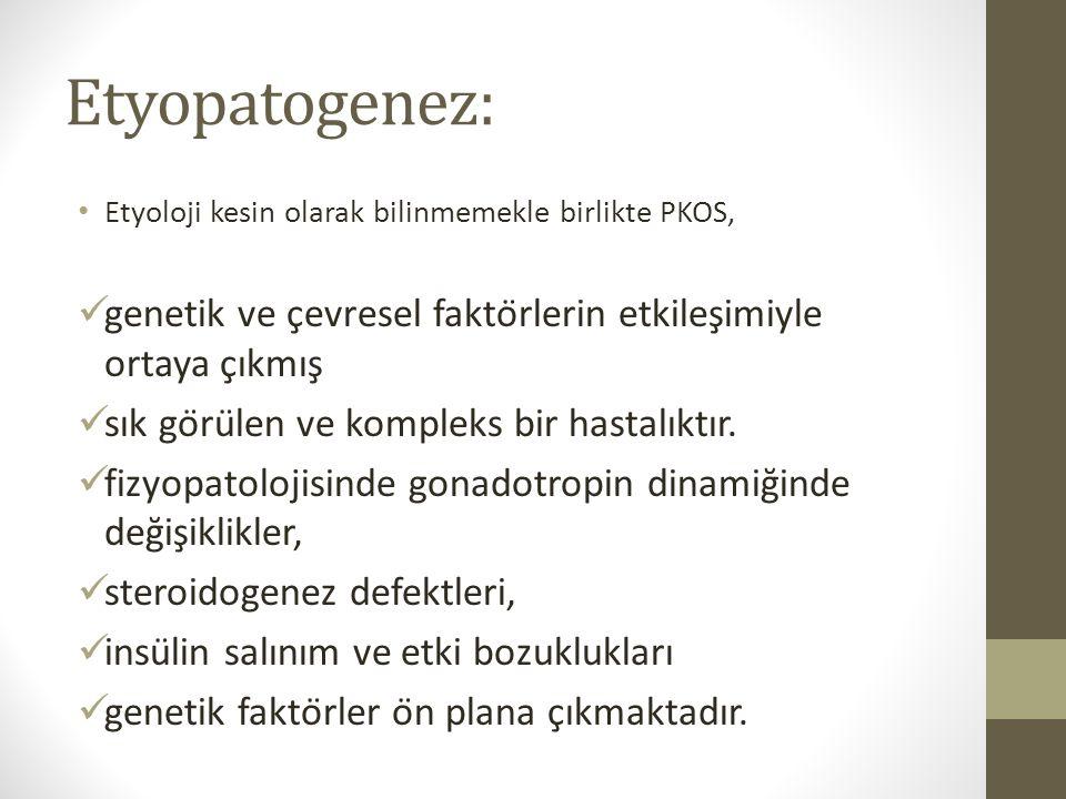 Etyopatogenez: Etyoloji kesin olarak bilinmemekle birlikte PKOS, genetik ve çevresel faktörlerin etkileşimiyle ortaya çıkmış sık görülen ve kom