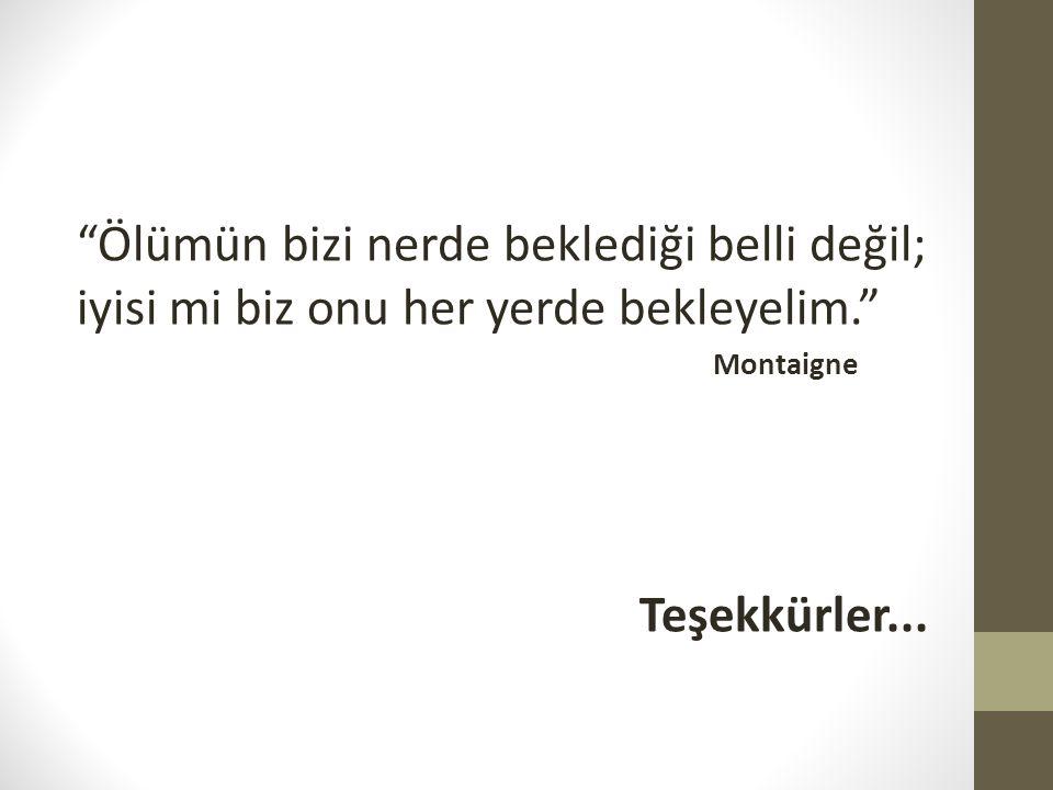 """""""Ölümün bizi nerde beklediği belli değil; iyisi mi biz onu her yerde bekleyelim."""" Montaigne Teşekkürler..."""