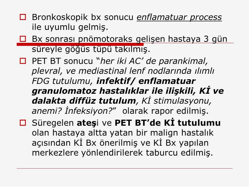  Bronkoskopik bx sonucu enflamatuar process ile uyumlu gelmiş.