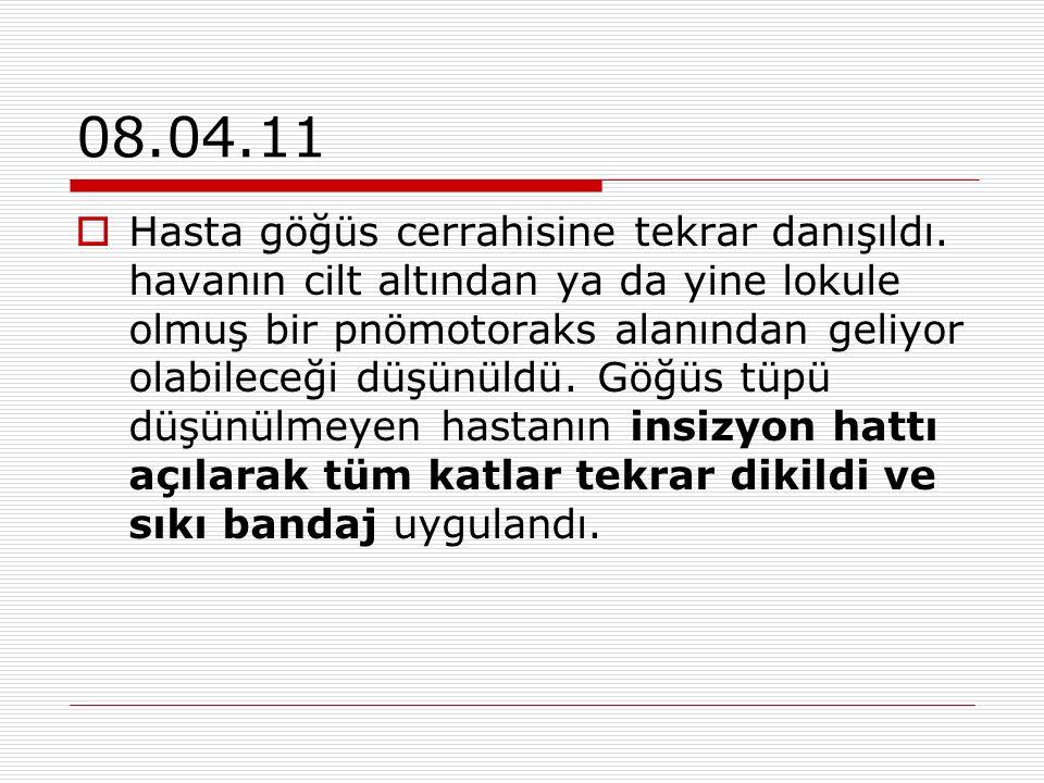 08.04.11  Hasta göğüs cerrahisine tekrar danışıldı.