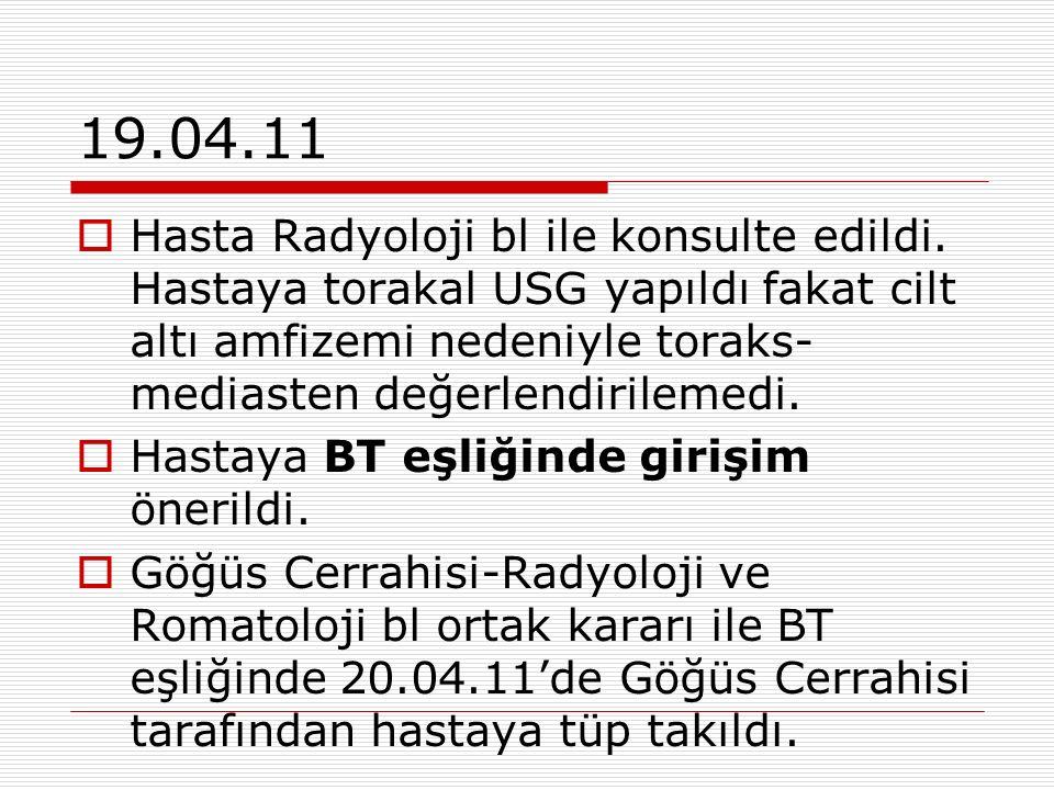 19.04.11  Hasta Radyoloji bl ile konsulte edildi.