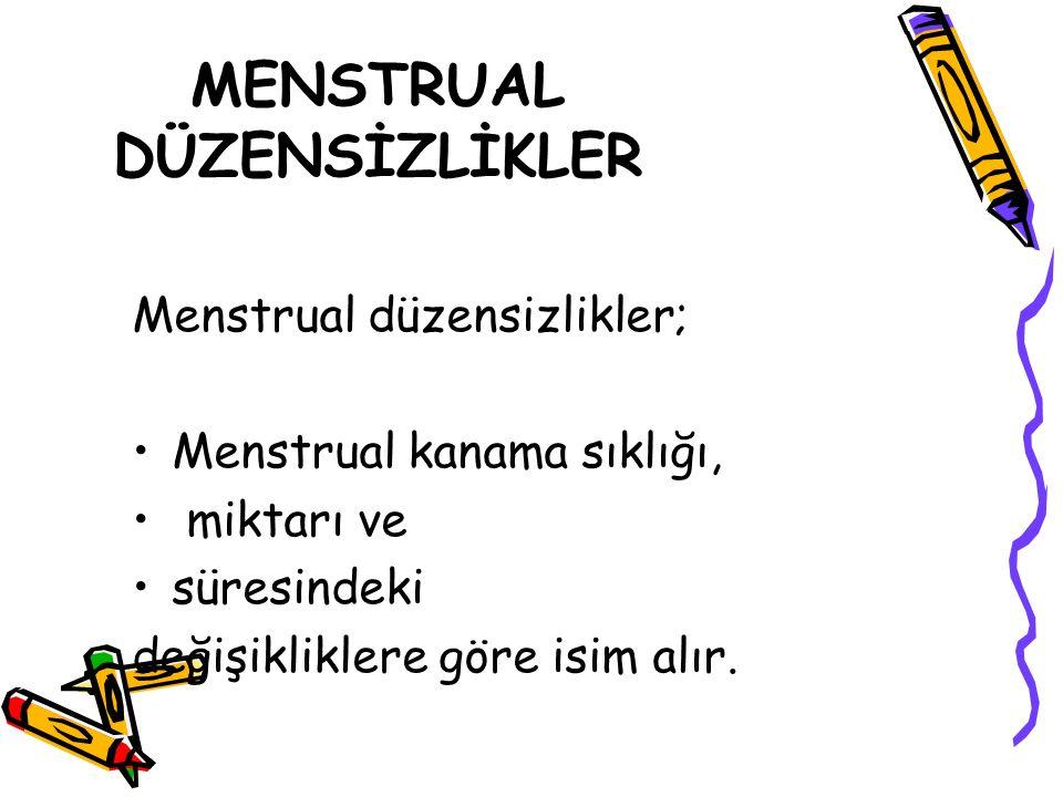 MENSTRUAL DÜZENSİZLİKLER Menstrual düzensizlikler; Menstrual kanama sıklığı, miktarı ve süresindeki değişikliklere göre isim alır.