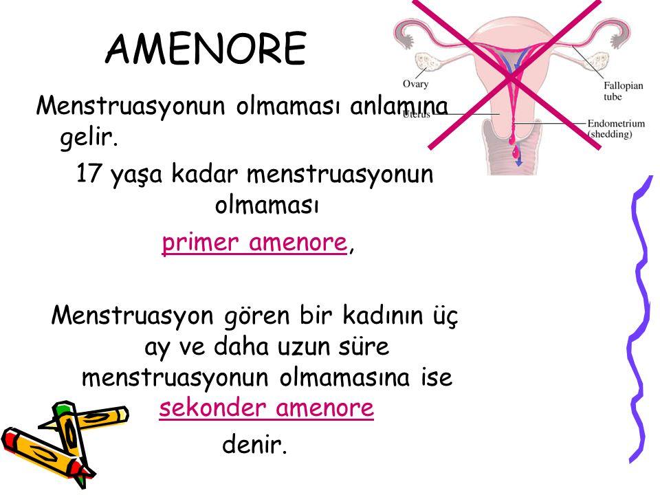 AMENORE Menstruasyonun olmaması anlamına gelir. 17 yaşa kadar menstruasyonun olmaması primer amenore, Menstruasyon gören bir kadının üç ay ve daha uzu