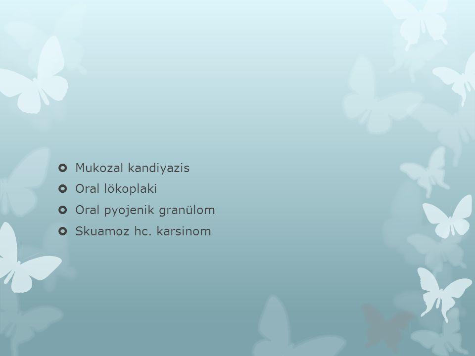  Mukozal kandiyazis  Oral lökoplaki  Oral pyojenik granülom  Skuamoz hc. karsinom