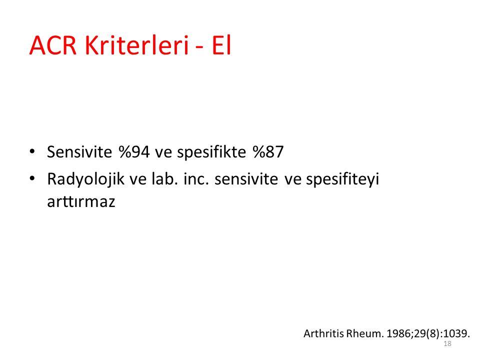 ACR Kriterleri - El Sensivite %94 ve spesifikte %87 Radyolojik ve lab. inc. sensivite ve spesifiteyi arttırmaz 18