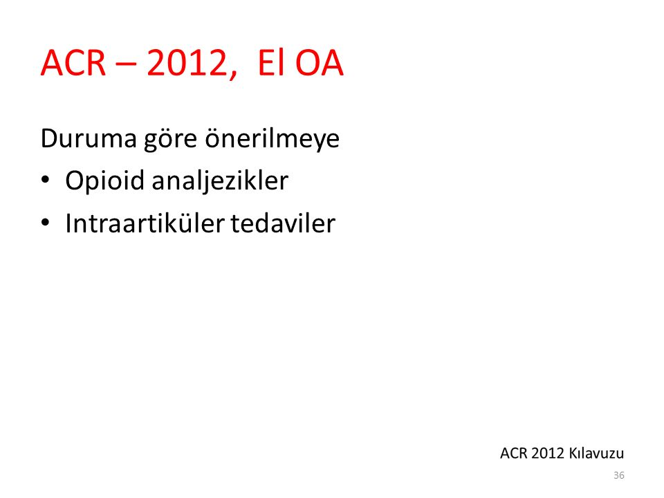 ACR – 2012, El OA Duruma göre önerilmeye Opioid analjezikler Intraartiküler tedaviler 36