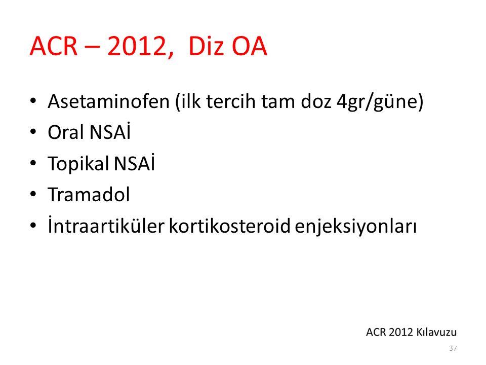 ACR – 2012, Diz OA Asetaminofen (ilk tercih tam doz 4gr/güne) Oral NSAİ Topikal NSAİ Tramadol İntraartiküler kortikosteroid enjeksiyonları 37