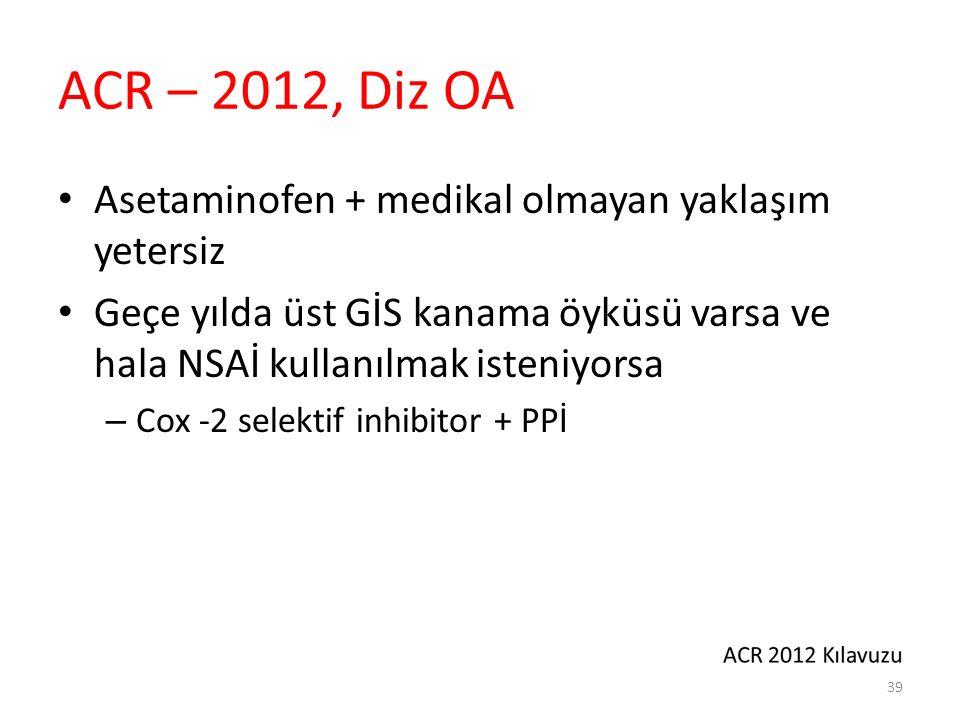 ACR – 2012, Diz OA Asetaminofen + medikal olmayan yaklaşım yetersiz Geçe yılda üst GİS kanama öyküsü varsa ve hala NSAİ kullanılmak isteniyorsa – Cox
