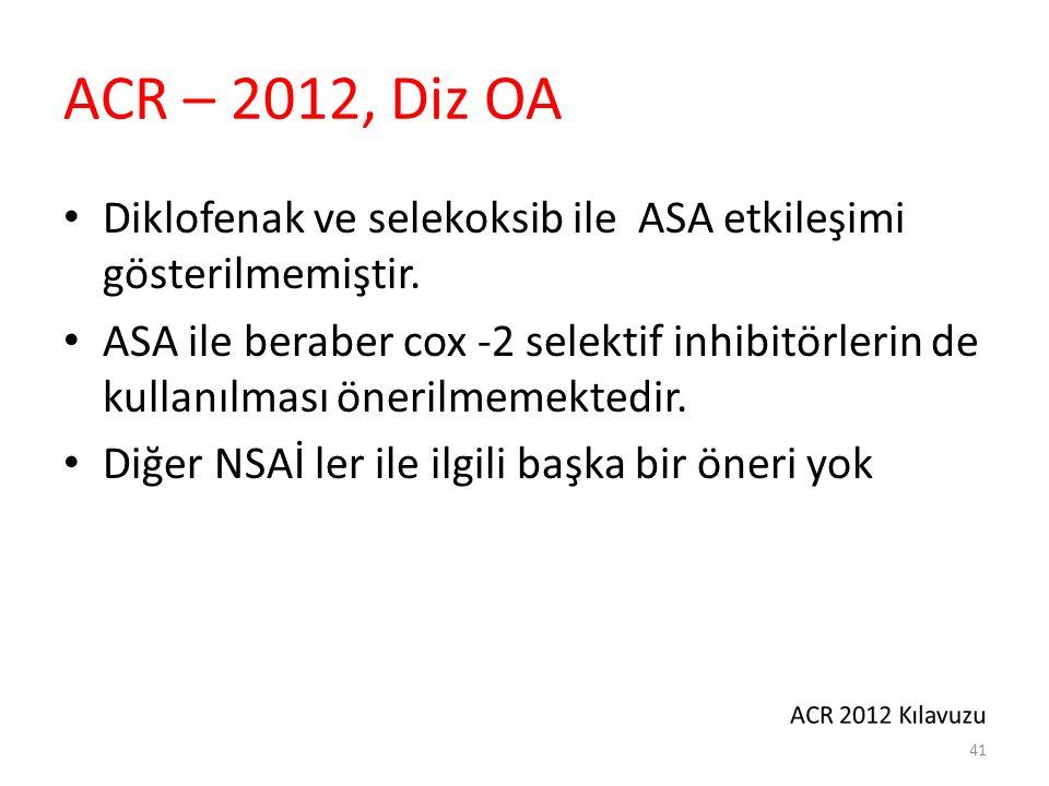 ACR – 2012, Diz OA Diklofenak ve selekoksib ile ASA etkileşimi gösterilmemiştir. ASA ile beraber cox -2 selektif inhibitörlerin de kullanılması öneril