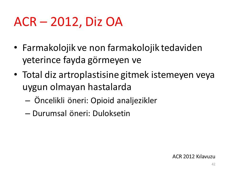 ACR – 2012, Diz OA Farmakolojik ve non farmakolojik tedaviden yeterince fayda görmeyen ve Total diz artroplastisine gitmek istemeyen veya uygun olmaya