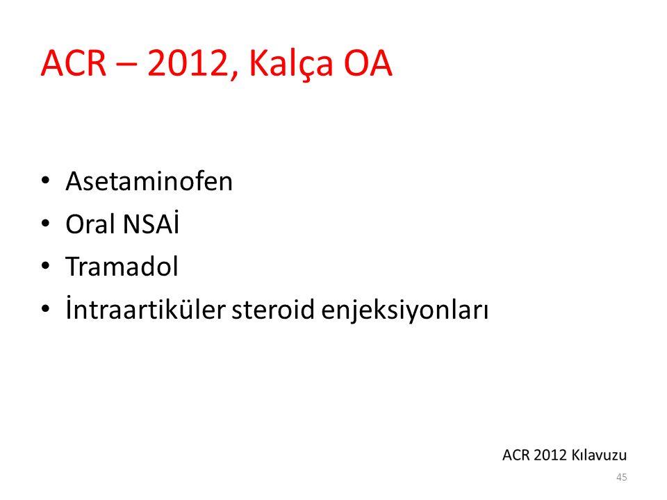 ACR – 2012, Kalça OA Asetaminofen Oral NSAİ Tramadol İntraartiküler steroid enjeksiyonları 45