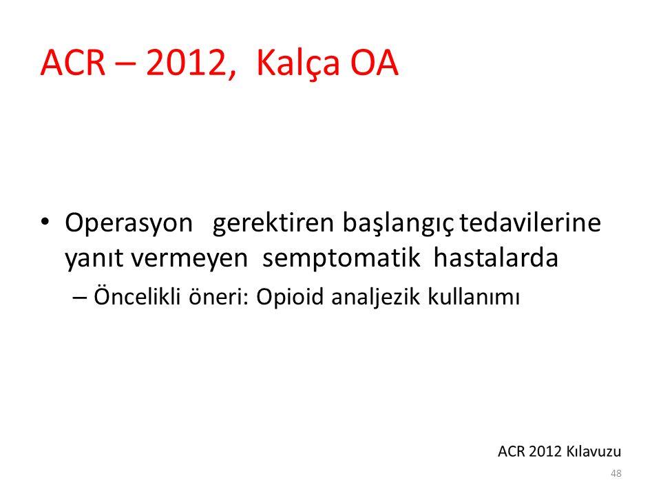 ACR – 2012, Kalça OA Operasyon gerektiren başlangıç tedavilerine yanıt vermeyen semptomatik hastalarda – Öncelikli öneri: Opioid analjezik kullanımı 4
